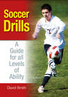 Soccer Drills: A Guide for All Levels of Ability by David Smith (Paperback, 2012)
