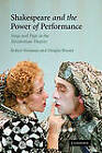 Shakespeare and the Power of Performance: Stage and Page in the Elizabethan Theatre by Douglas Bruster, Robert Weimann (Paperback, 2010)