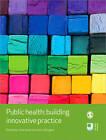 Public Health: Building Innovative Practice by SAGE Publications Ltd (Paperback, 2011)