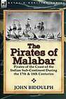 The Pirates of Malabar: Pirates of the Coast of the Indian Sub-Continent During the 17th & 18th Centuries by John Biddulph (Hardback, 2011)