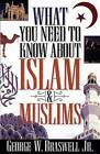What You Need to Know about Islam & Muslims by George W Braswell (Paperback)