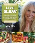 Live Raw: Raw Food Recipes for Good Health and Timeless Beauty by Mimi Kirk (Paperback, 2011)