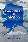 Cannibals of Alaska: Fact or Fable? by Hill DeMent (Paperback, 2010)