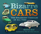 Bizarre Cars: The Strangest Vehicles of All Time by Keith Ray (Paperback, 2013)