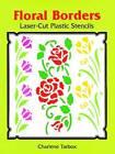 Floral Borders Laser-Cut Plastic Stencils by Charlene Tarbox (Paperback, 2003)