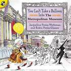 You Can't Take a Balloon into the Metropolitan Museum by Jacqueline Preiss Weitzman (Paperback, 2001)