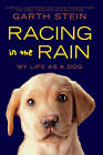 Racing in the Rain: My Life as a Dog by Garth Stein (Hardback, 2011)