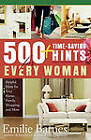 500 Time-saving Hints for Every Woman: Helpful Tips for Your Home, Family, Shopping, and More by Emilie Barnes (Paperback, 2006)