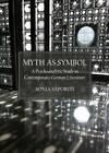 Myth as Symbol: A Psychoanalytic Study in Contemporary German Literature by Sonia Saporiti (Hardback, 2013)