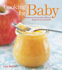 Cooking for Baby: Wholesome, Homemade, Delicious Foods for 6 to 18 Months by Lisa Barnes (2009)