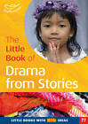 The Little Book of Drama from Stories: Little Books with Big Ideas (77) by Judith Harries (Paperback, 2012)