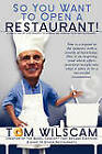 So You Want to Open a Restaurant! -A Simple Step-By-Step Process to Opening a Restaurant by Tom Wilscam (Paperback / softback, 2010)