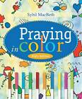 Praying in Color by Sybil MacBeth (Paperback, 2009)