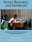Smart, Beautiful and Important: Teaching Art to AIDS-affected Orphans in Africa's Largest Slum by Charles DeSantis (Hardback, 2010)