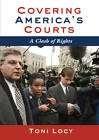 Covering America's Courts: A Clash of Rights by Toni Locy (Hardback, 2013)