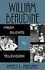 William Beaudine: From Silents to Television by Wendy L. Marshall (Paperback, 2004)