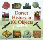 Dorset History in 101 Objects by Terry Hearing (Hardback, 2012)