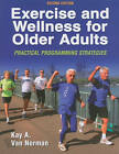 Exercise and Wellness for Older Adults: Practical Programming Strategies by Kay A.Van Norman (Paperback, 2010)