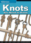 Knots You Need to Know: Easy-to-follow Guide to the 30 Most Useful Knots by Fox Chapel Publishing (Paperback, 2011)