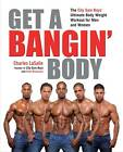 Get a Bangin' Body: The City Gym Boys' Ultimate Body Weight Workout for Men & Women by Charles LaSalle (Paperback, 2013)