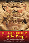 Lost History of the Little People: Their Spiritually Advanced Civilizations Around the World by Susan B. Martinez (Paperback, 2013)
