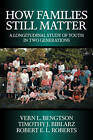 How Families Still Matter: A Longitudinal Study of Youth in Two Generations by Timothy J. Biblarz, Robert E.L. Roberts, Vern L. Bengtson (Hardback, 2002)