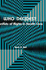 Who Decides?: Conflicts of Rights in Health Care by Humana Press Inc. (Hardback, 1982)