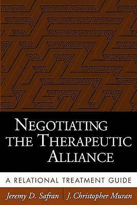 Negotiating the Therapeutic Alliance. A Relational Treatment Guide by Safran, Je