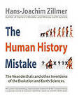 The Human History Mistake: The Neanderthals and Other Inventions of the Evolution and Earth Sciences by Hans-Joachim Zillmer (Paperback, 2010)