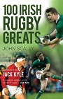 100 Irish Rugby Greats by John Scally (Paperback, 2012)