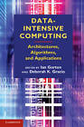 Data-Intensive Computing: Architectures, Algorithms, and Applications by Cambridge University Press (Hardback, 2012)