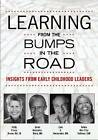 Learning from the Bumps in the Road: Insights from Early Childhood Leaders by Luis Antonio Hernandez, Janet Gonzalez-Mena, Debra Ren-Etta Sulivan, Holly Elissa Bruno (Paperback, 2012)