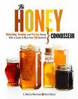 The Honey Connoisseur: Selecting, Tasting, and Pairing Honey, with a Guide to More Than 30 Varietals by Kim Flottum, C. Marina Marchese (Hardback, 2013)