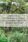 Defensive Environmentalists and the Dynamics of Global Reform by Thomas K. Rudel (Hardback, 2013)