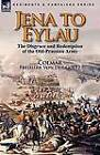Jena to Eylau: The Disgrace and Redemption of the Old-Prussian Army by Freiherr Von Der Goltz Colmar (Paperback / softback, 2010)