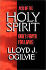 Acts of the Holy Spirit: God's Power for Living by Lloyd John Ogilvie (Paperback, 2000)