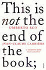 This is Not the End of the Book: A conversation curated by Jean-Philippe de Tonnac by Jean-Claude Carriere, Umberto Eco (Paperback, 2012)