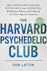 The Harvard Psychedelic Club: How Timothy Leary, Ram Dass, Huston Smith, and Andrew Weil Killed the Fifties and Ushered in a New Age for America by Don Lattin (Paperback, 2011)