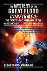 The Mystery of the Great Flood Confirmed: The Catastrophic Aftermath of the Mars/Earth Collision 10 000 Years Ago by Elsar Amos Orkan MD (Paperback / softback, 2010)
