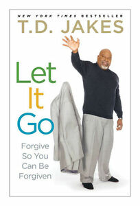 Let-It-Go-Forgive-So-You-Can-Be-Forgiven-by-Jakes-T-D