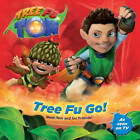 Tree Fu Tom: Tree Fu Go! by Random House Children's Publishers UK (Paperback, 2013)