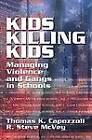 Kids Killing Kids: Managing Violence and Gangs in Schools by Thomas K. Capozzoli, R. Steve McVey (Paperback, 1999)