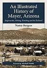 An Illustrated History of Mayer, Arizona: Stagecoaches, Mining, Ranching and the Railroad by Nancy Burgess (Paperback, 2012)