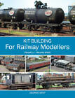 Kit Building for Railway Modellers: Volume 1 - Rolling Stock: Volume 1 by George Dent (Paperback, 2013)