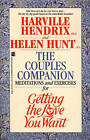 The Couples Companion: Meditations and Exercises for Getting the Love You Want by H. Hendrix (Paperback, 2010)
