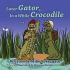 Later Gator, in a While Crocodile by Mike Fortunato (Paperback / softback, 2013)