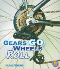 Gears Go, Wheels Roll by Mark Wheatland (Paperback, 2011)