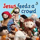 Jesus Feeds a Crowd by Maggie Barfield (Board book, 2012)