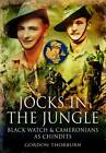 Jocks in the Jungle: The Black Watch and Cameronians as Chindits by Gordon Thorburn (Hardback, 2012)