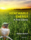 Renewable Energy: A First Course by Robert Ehrlich (Paperback, 2013)